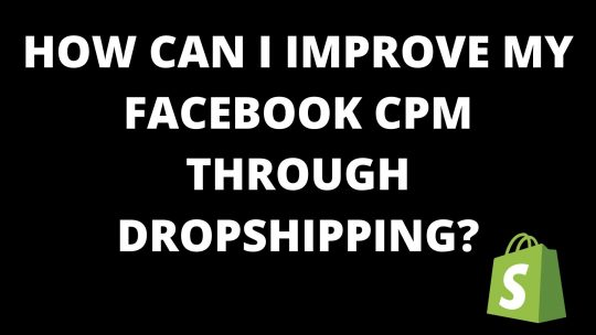 How can I improve my Facebook CPM through dropshipping?