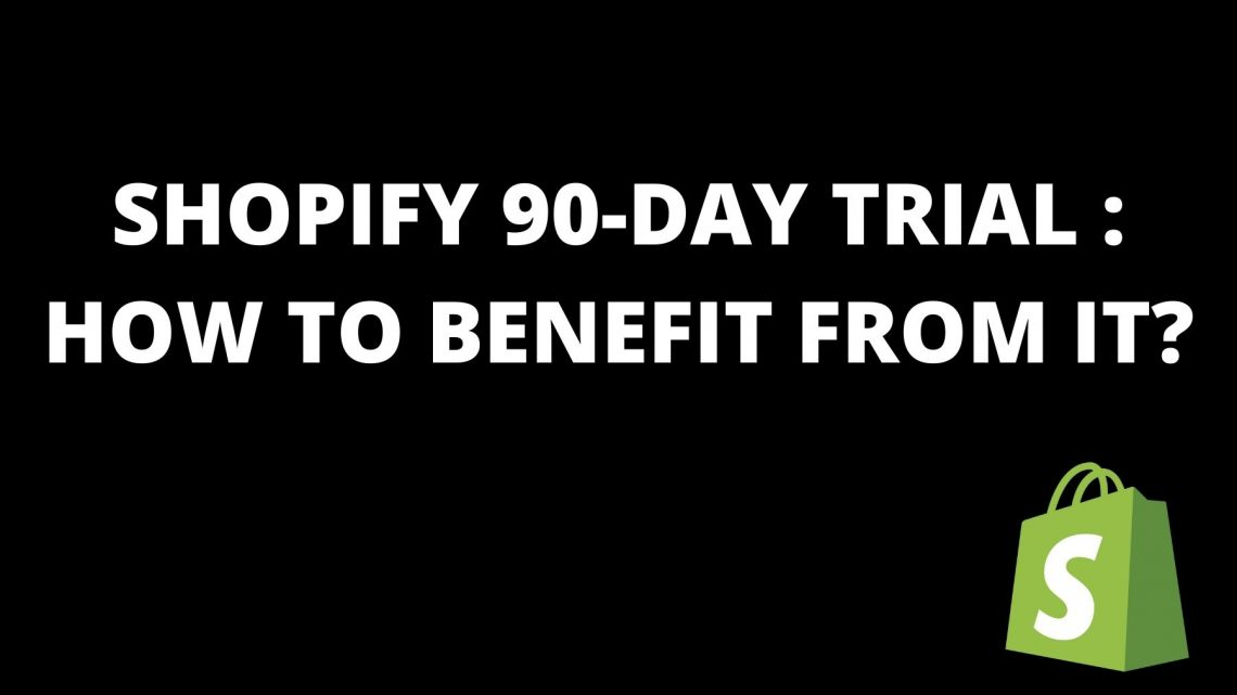 Shopify 90 Day Trial. How to benefit from it?